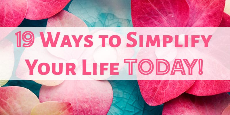 how to simplify your life a practical guide